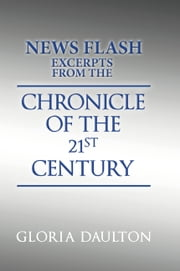 Chronicle of the 21st Century - CHRONICLES OF THE 21ST CENTURY ebook by Gloria Daulton