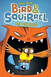 Bird & Squirrel on the Run! ebook by James Burks