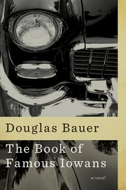 The Book of Famous Iowans ebook by Douglas Bauer