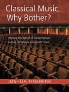 Classical Music, Why Bother? ebook by Joshua Fineberg