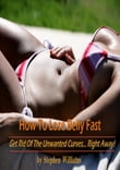 How To Lose Belly Fast: Get Rid of the Unwanted Curves...Right Away!