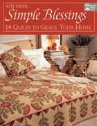 Simple Blessings - 14 Quilts to Grace Your Home ebook by Kim Diehl