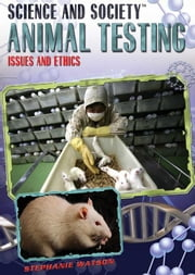 Animal Testing: Issues and Ethics ebook by Watson, Stephanie