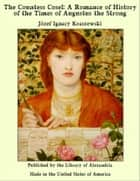 The Countess Cosel: A Romance of History of the Times of Augustus the Strong ebook by Józef Ignacy Kraszewski