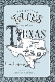 Forgotten Tales of Texas ebook by Clay Coppedge