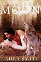 Hunter's Moon ebook by Laura Smith