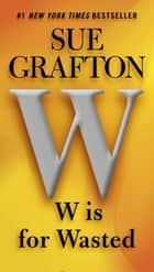 W is for Wasted ebook by Sue Grafton