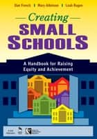 Creating Small Schools ebook by Dan French,Mary Atkinson,Leah Rugen