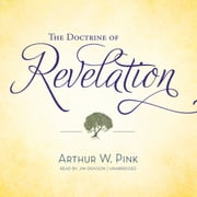 The Doctrine of Revelation audiobook by Arthur W. Pink
