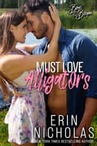 Must Love Alligators ebook by Erin Nicholas