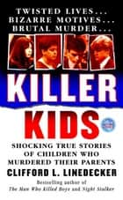Killer Kids - Shocking True Stories Of Children Who Murdered Their Parents ebook by Clifford L. Linedecker