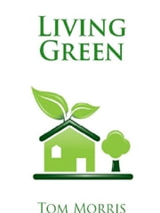 Living Green ebook by Tom Morris