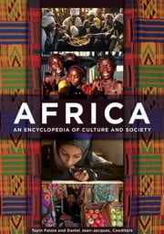 Africa: An Encyclopedia of Culture and Society [3 volumes] - An Encyclopedia of Culture and Society ebook by Toyin Falola Ph.D.,Daniel Jean-Jacques