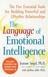 The Language of Emotional Intelligence : The Five Essential Tools for Building Powerful and Effective Relationships ebook by Segal, Jeanne