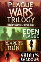 Plague Wars: Infection Day: The First Trilogy ebook by David VanDyke, Ryan King