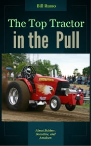 The Top Tractor in the Pull ebook by Bill Russo