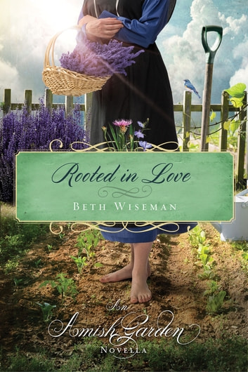 Rooted in Love - An Amish Garden Novella ebook by Beth Wiseman