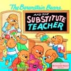 The Berenstain Bears and the Substitute Teacher ebook by Stan Berenstain, Jan Berenstain