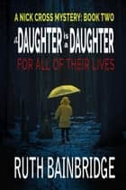 A Daughter is a Daughter for All of Their Lives - The Nick Cross Mysteries ebook by Ruth Bainbridge