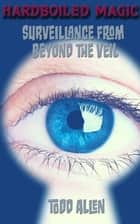 Surveillance From Beyond the Veil ebook by Todd Allen