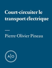 Court-circuiter le transport électrique ebook by Pierre-Olivier Pineau