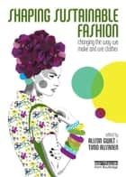 Shaping Sustainable Fashion ebook by Alison Gwilt,Timo Rissanen