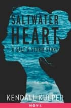Saltwater Heart - A Salt & Storm Story ebook by Kendall Kulper