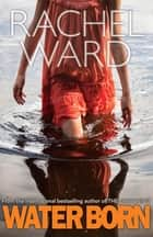 Water Born ebook by Rachel Ward