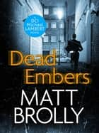 Dead Embers ebook by Matt Brolly