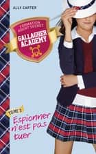 Gallagher Academy 3 - Espionner n'est pas tuer ebook by Ally Carter