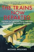 The Trains Now Departed ebook by Michael Williams