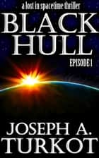 Black Hull: Episode 1 ebook by Joseph Turkot