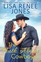 The Truth About Cowboys ekitaplar by Lisa Renee Jones