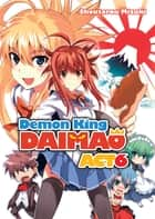 Demon King Daimaou: Volume 6 ebook by Shoutarou Mizuki