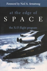 At the Edge of Space - The X-15 Flight Program ebook by Milton O. Thompson