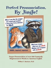 Perfect Pronunciation, By Jingle! ebook by William F. Harrison, PhD