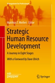 Strategic Human Resource Development - A Journey in Eight Stages ebook by Matthias T. Meifert,Dave Ulrich,Kevin L. Potter