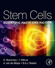 Stem Cells - Scientific Facts and Fiction ebook by Christine Mummery,Bernard Roelen,Hans Clevers,Anja van de Stolpe