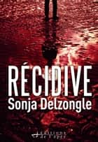 Récidive ebook by Sonja Delzongle