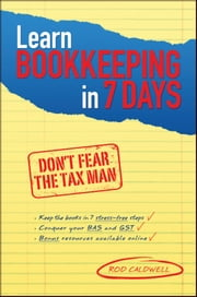 Learn Bookkeeping in 7 Days - Don't Fear the Tax Man ebook by Rod Caldwell