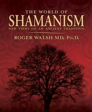 The World of Shamanism - New Views of an Ancient Tradition ebook by Roger Walsh
