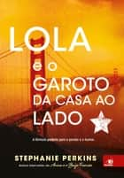 Lola e o garoto da casa ao lado ebook by Stephanie Perkins