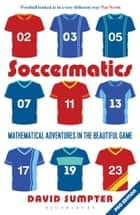 Soccermatics - Mathematical Adventures in the Beautiful Game ebook by David Sumpter