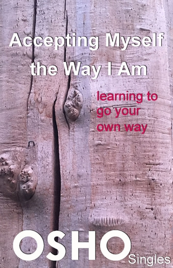 Accepting Myself the Way I Am - learning to go your own way ebook by Osho