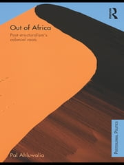 Out of Africa - Post-Structuralism's Colonial Roots ebook by Pal Ahluwalia