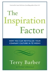 The Inspiration Factor: How You Can Revitalize Your Company Culture In 12 Weeks ebook by Terry Barber