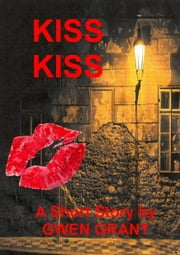 Kiss Kiss ebook by Gwen Grant
