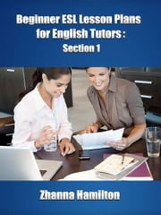 Beginner ESL Lesson Plans for English Tutors: Section 1 ebook by Zhanna Hamilton