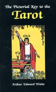 The Pictorial Key to the Tarot ebook by Arthur Edward Waite