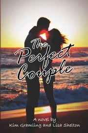 The Perfect Couple ebook by Kim Gramling, Lisa Shelton